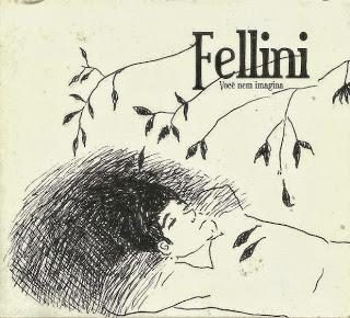 Fellini - 2010 - Você Nem Imagina