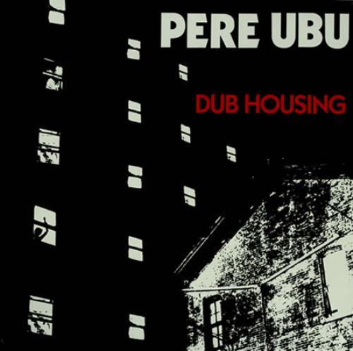 Pere+Ubu+Dub+Housing+388303